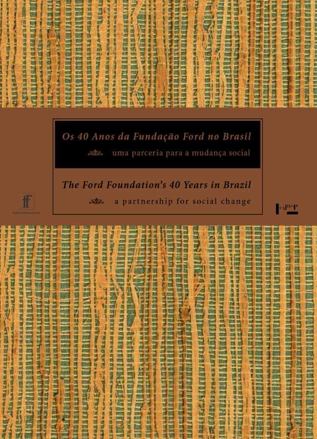 Os 40 Anos da Fudacao Ford no Brasil: Uma parceria para a mudanca social