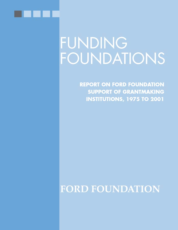 Funding Foundations: Report on Ford Foundation Support of Grantmaking Institutions, 1975-2001