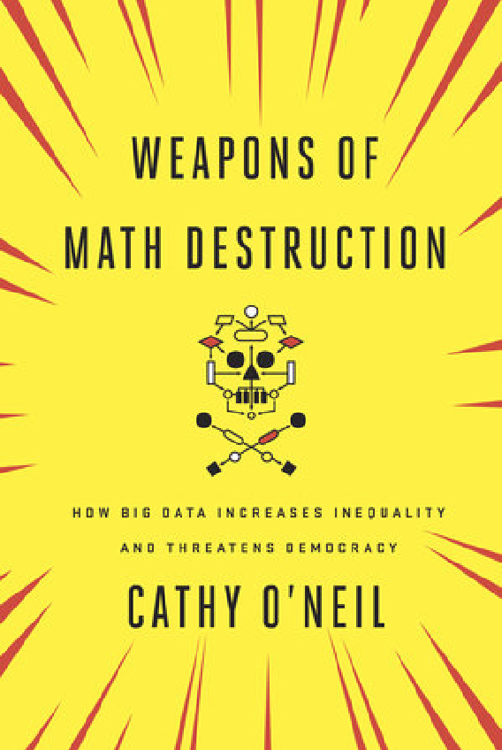 Weapons of Math Destruction: How Big Data Increases Inequality